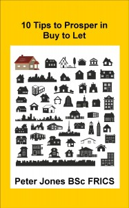 Ten Tips to Prosper in Buy to Let, an ebook by Peter Jones, Chartered Surveyor, author and property investor